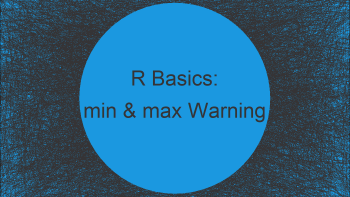 R Warning message in min & max: no non-missing arguments; returning Inf