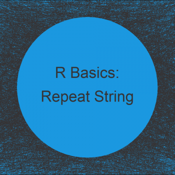 Repeat Character String N Times in R (2 Examples)