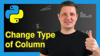 Change Data Type of pandas DataFrame Column in Python (8 Examples)