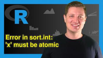 R Error in sort.int(x, na.last, decreasing, …) : 'x' must be atomic (Example)