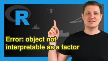 How to Fix the Error in R : object not interpretable as a factor (2 Examples)